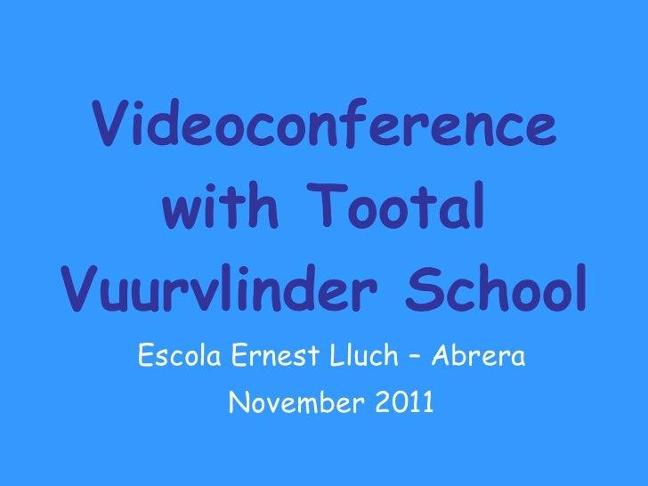 Videoconference with Tootal Vuurvlinder School Escola Ernest Lluch – Abrera November 2011