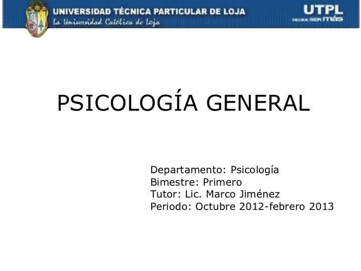 PSICOLOGÍA GENERAL      Departamento: Psicología      Bimestre: Primero      Tutor: Lic. Marco Jiménez      Periodo: Octub...