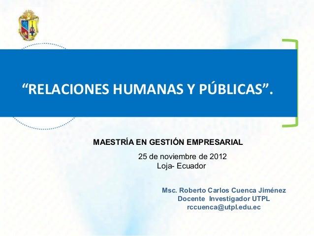 """""""RELACIONES HUMANAS Y PÚBLICAS"""".         MAESTRÍA EN GESTIÓN EMPRESARIAL                  25 de noviembre de 2012         ..."""