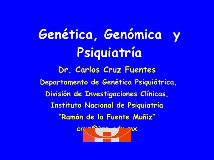 Gen ética, Genómica  y Psiquiatría Dr. Carlos Cruz Fuentes Departamento de Genética Psiquiátrica, División de Investigacio...