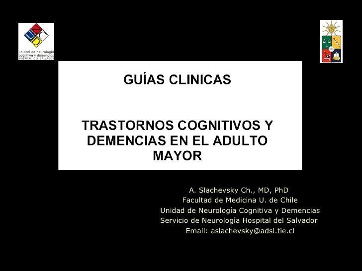 A. Slachevsky Ch., MD, PhD  Facultad de Medicina U. de Chile Unidad de Neurología Cognitiva y Demencias Servicio de Neurol...