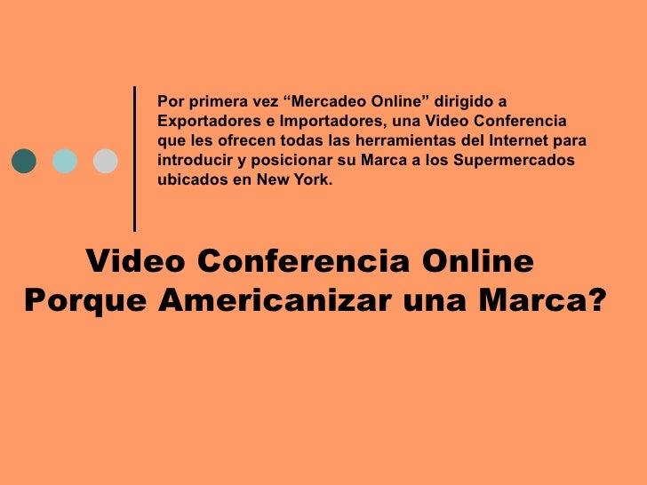 """Por primera vez """"Mercadeo Online"""" dirigido a Exportadores e Importadores, una Video Conferencia que les ofrecen todas las ..."""