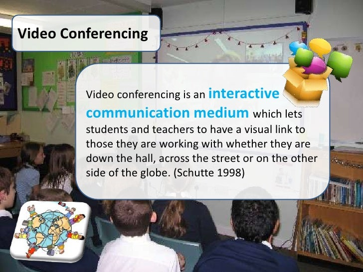Video Conferencing         Video conferencing is an interactive         communication medium which lets         students a...