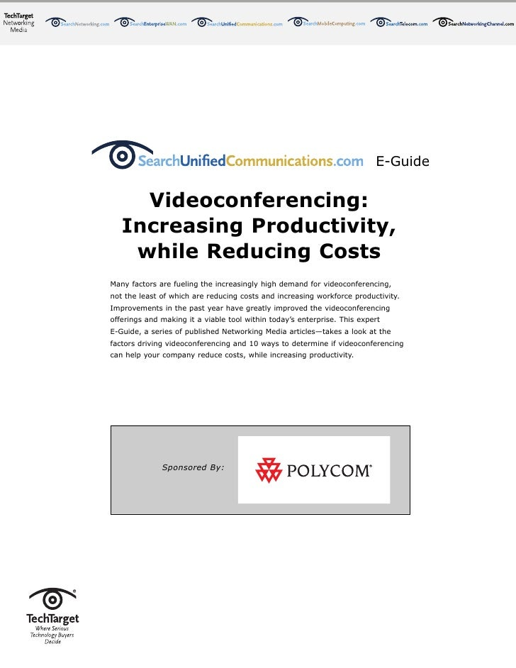 E-Guide        Videoconferencing:    Increasing Productivity,     while Reducing Costs Many factors are fueling the increa...