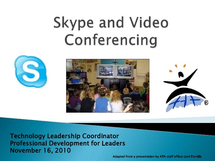 Skype and Video Conferencing<br />Technology Leadership Coordinator <br />Professional Development for Leaders<br />Novemb...