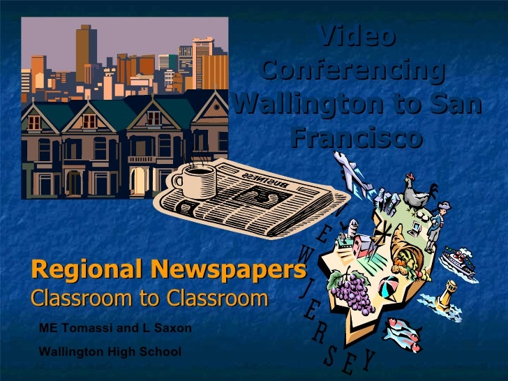 Regional Newspapers  Classroom to Classroom Video Conferencing  Wallington to San Francisco ME Tomassi and L Saxon Walling...
