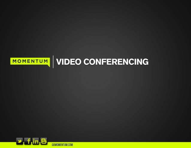Video Conferencing SlideShare from Momentum