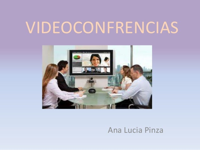 VIDEOCONFRENCIAS Ana Lucia Pinza