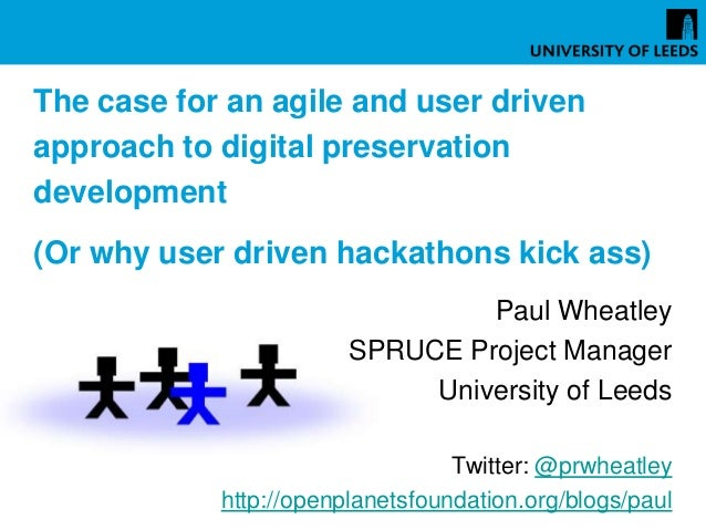 The case for an agile and user driven approach to digital preservation development (Or why user driven hackathons kick ass)
