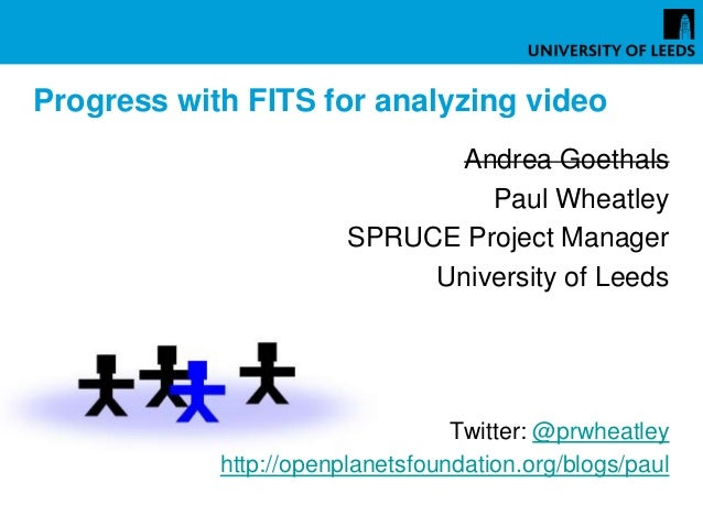 Progress with FITS for analyzing video                               Andrea Goethals                                 Paul ...