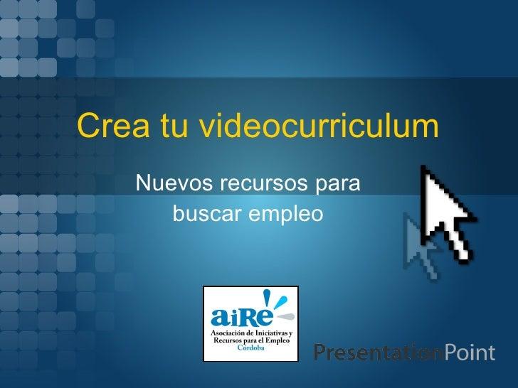 Crea tu videocurriculum Nuevos recursos para buscar empleo
