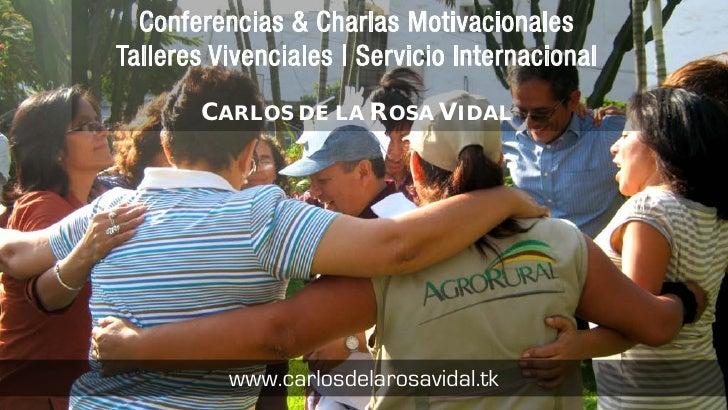 Conferencias & Charlas MotivacionalesTalleres Vivenciales | Servicio Internacional       CARLOS DE LA ROSA VIDAL          ...