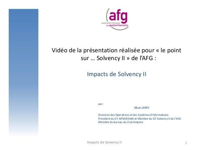 Vidéo de la présentation réalisée pour « le pointsur … Solvency II » de l'AFG :Impacts de Solvency IIImpacts de Solvency I...
