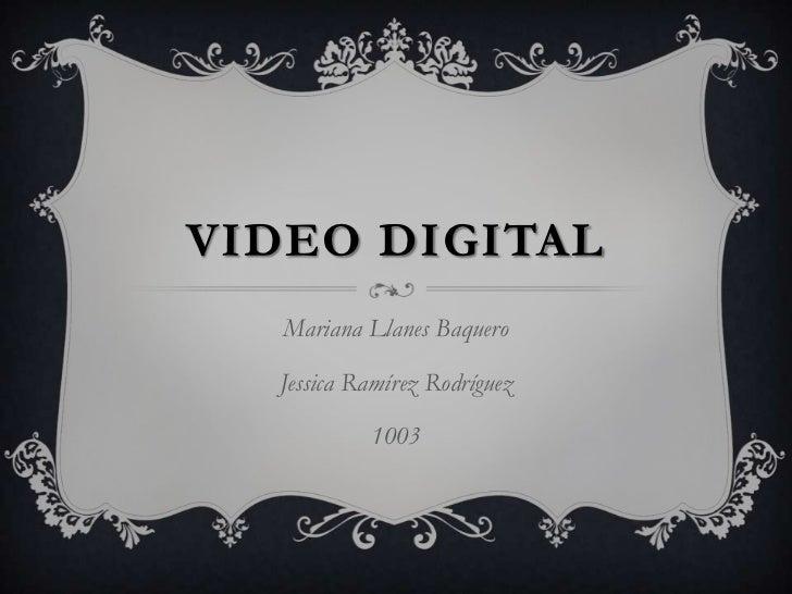 VIDEO DIGITAL   Mariana Llanes Baquero  Jessica Ramírez Rodríguez           1003