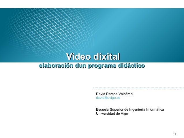 Video dixitalVideo dixital David Ramos Valcárcel david@uvigo.es Escuela Superior de Ingeniería Informática Universidad de ...