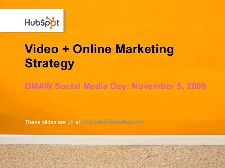 Video + Online Marketing Strategy <ul><li>DMAW Social Media Day: November 5, 2009 </li></ul>These slides are up at  www.re...