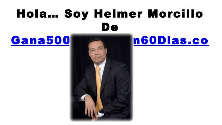 Hola… Soy Helmer Morcillo            DeGana500DolaresEn60Dias.co            m