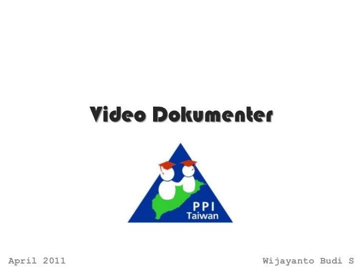 Video DokumenterApril 2011                  Wijayanto Budi S