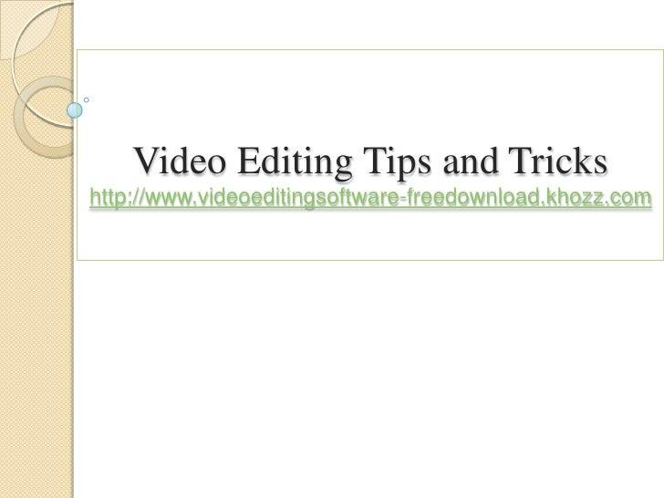 Video Editing Tips and Trickshttp://www.videoeditingsoftware-freedownload.khozz.com