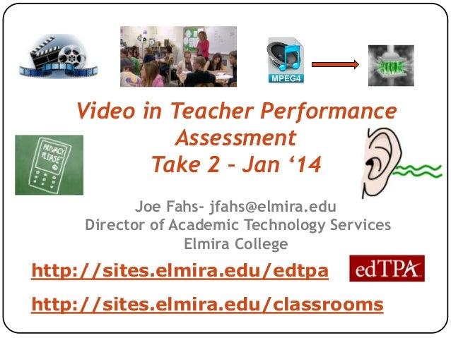 Video in Teacher Performance Assessment Take 2 – Jan '14 Joe Fahs- jfahs@elmira.edu Director of Academic Technology Servic...