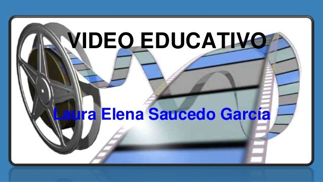 VIDEO EDUCATIVO Laura Elena Saucedo García