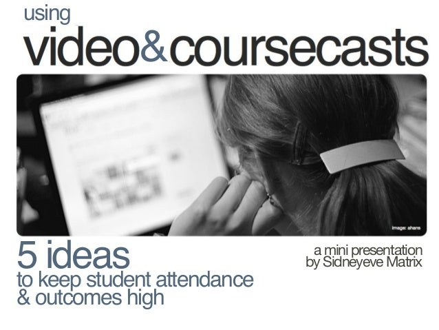 5 ideasto keep student attendance & outcomes high a mini presentation by Sidneyeve Matrix using &