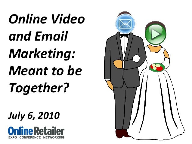Online Video and Email Marketing: Meant to be Together? July 6, 2010