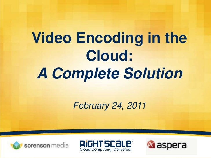Video Encoding in the Cloud:A Complete SolutionFebruary 24, 2011<br />