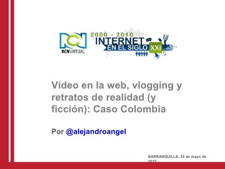 Video en la web, vlogging y retratos de realidad (y ficción): Caso Colombia Por  @alejandroangel BARRANQUILLA, 24 de mayo ...