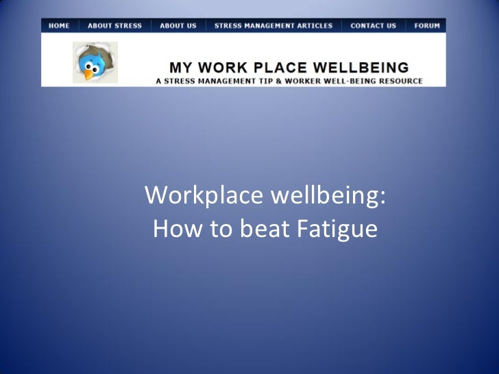 Workplace wellbeing:How to beat Fatigue