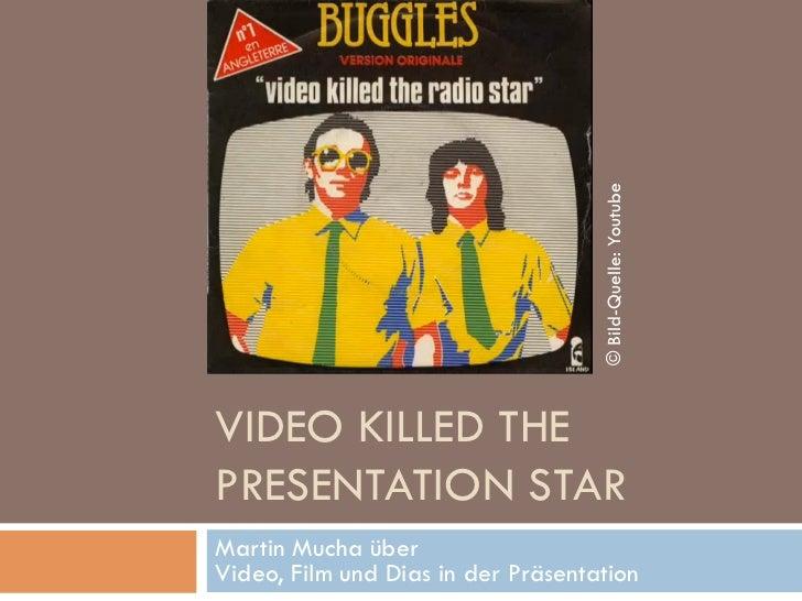 © Bild-Quelle: YoutubeVIDEO KILLED THEPRESENTATION STARMartin Mucha überVideo, Film und Dias in der Präsentation