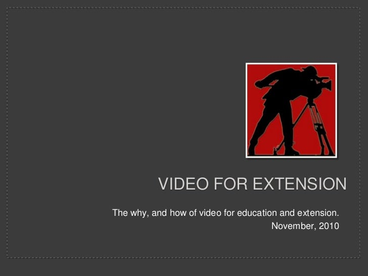 Video for extension<br />The why, and how of video for education and extension.<br />November, 2010<br />