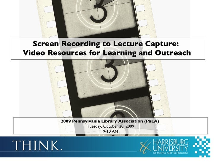 <ul><li>Screen Recording to Lecture Capture:   Video Resources for Learning and Outreach   </li></ul>2009 Pennsylvania Lib...