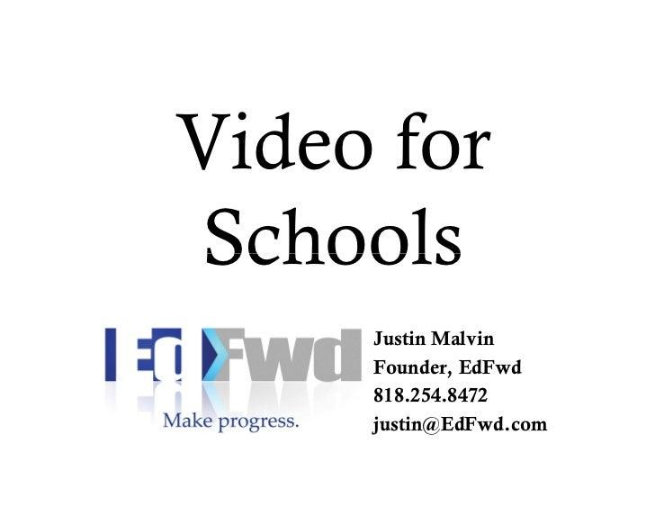 Video forSchools     Justin Malvin     Founder, EdFwd     818.254.8472     justin@EdFwd.com