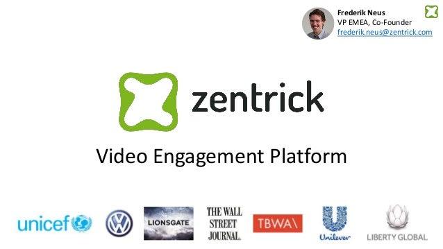 Video Engagement Platform Frederik Neus VP EMEA, Co-Founder frederik.neus@zentrick.com