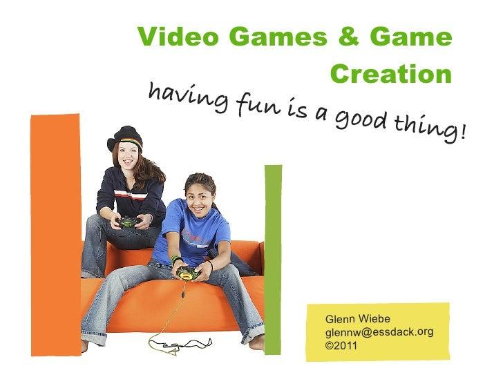 Video Games & Game                Creationhaving fu          n is a goo                     d thing!                Glenn ...