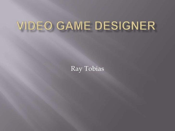 Video game designer<br />Ray Tobias<br />