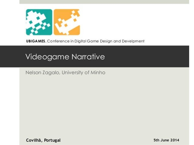 Videogame Narrative Nelson Zagalo, University of Minho Covilhã, Portugal 5th June 2014 UBIGAMES, Conference in Digital Gam...