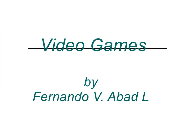 Video Games by Fernando V. Abad L