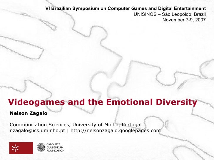 Videogames and the Emotional Diversity Nelson Zagalo Communication Sciences, University of Minho, Portugal  nzagalo@ics.um...