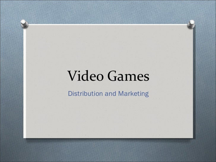 Video games Distribution and Marketing