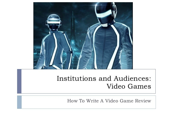 Institutions and Audiences: Video Games How To Write A Video Game Review