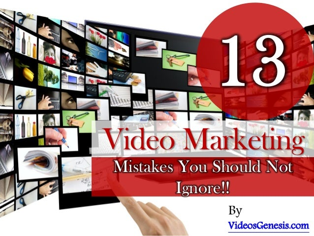 Video Genesis | Video Marketing 13 Mistakes That You Can't Ignore!