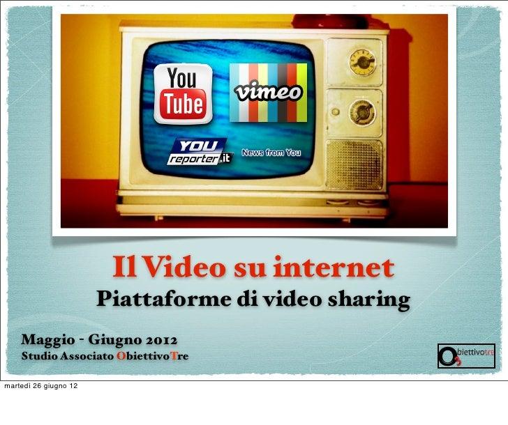 Il Video su internet                       Piattaforme di video sharing    Maggio - Giugno 2012    Studio Associato Obiett...
