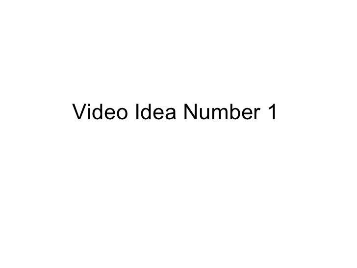 Video Idea Number 1