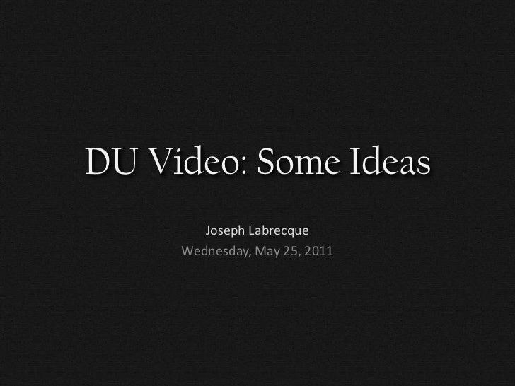 DU Video: Some Ideas<br />Joseph Labrecque<br />Wednesday, May 25, 2011<br />