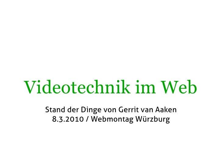 Videotechnik im Web   Stand der Dinge von Gerrit van Aaken     8.3.2010 / Webmontag Würzburg