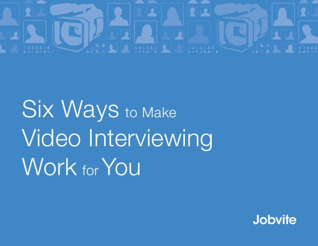 Six Ways to Make Video Interviewing Work For You
