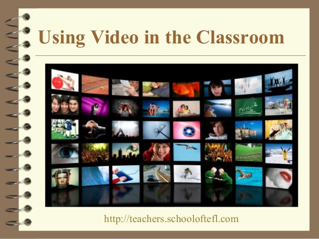 Using Video in the Classroomhttp://teachers.schooloftefl.com