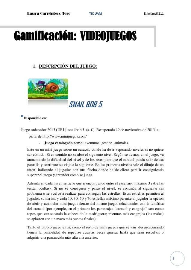 Laura Carpintero Toro  TIC UAM  E. Infantil 211  Gamificación: VIDEOJUEGOS 1. DESCRPCIÓN DEL JUEGO:  SNAIL BOB 5 *Disponib...